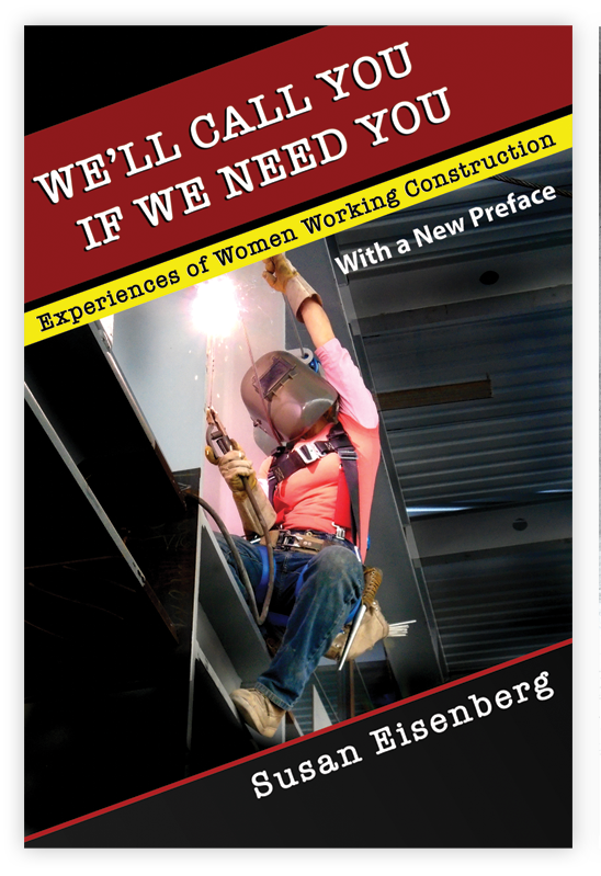 We'll Call You If We Need You: Experiences of Women Working Construction, With a New Preface